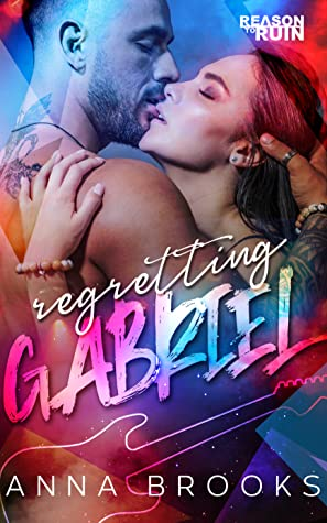 Regretting Gabriel  (Reason to Ruin, #2)