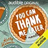 You Can Thank Me Later: A Novella audiobook download free