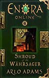 Shroud of the Wahrsager: A LitRPG GameLit Fantasy Adventure (Enora Book 6)
