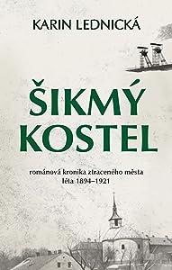 Šikmý kostel: románová kronika ztraceného města (léta 1894 - 1921)