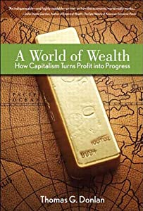 A World of Wealth: How Capitalism Turns Profits into Progress