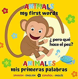 ANIMALS My First Words - ANIMALES Mis Primeras Palabras SPANISH - ENGLISH /  ESPAÑOL-INGLÉS: Bilingual book for toddlers Libro bilingüe para niños  pequeños by Positive Kids Activity Notebooks