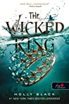 The Wicked King - A gonosz király by Holly Black