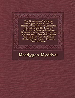 The Physicians of Myddvai: Meddygon Myddfai, or the Medical Practice of the Celebrated Rhiwallon and His Sons, of Myddvai, in Caermarthenshire, P (Multilingual Edition)