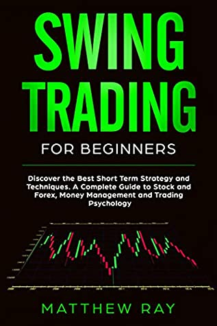 swing trading for beginners: Discover the Best Short Term Strategy and Techniques. A Complete Guide to Stock and Forex, Money Management and Trading Psychology.