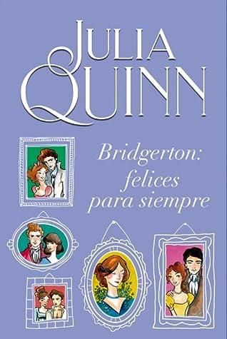 Bridgerton: Felices para siempre (Bridgerton, #1.5-8.5; 8.6)