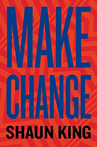 Make Change: How to Fight Injustice, Dismantle Systemic Oppression, and Own Our Future by Shaun King
