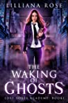 The Waking of Ghosts (Lost Souls Academy, #1)