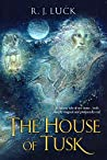 The House of Tusk by R.J. Luck