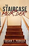 The Staircase Murder by Susan T.   Parker