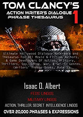 Tom Clancy's Action Writer's Dialogue Phrase Thesaurus 1: Ultimate Hollywood Dialogue Reference & Thesaurus for Action Movie Writers of Military, Spy, Thriller, Sci-Fi, Crime, & War Genre (Book)