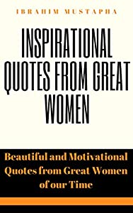 Inspirational Quotes from Great women: Beautiful and Motivational Quotes from great women of our time