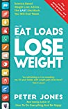 How To EAT LOADS And LOSE WEIGHT: Science Based Weight Loss Advice - the LAST Diet Book You Will Ever Need (How To Do Everything And Be Happy 5)
