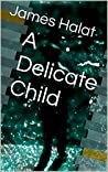 A Delicate Child by James Halat