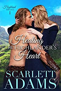 Healing The Highlander's Heart: A Scottish Medieval Highlander Romance (Highland Brides Book 1)