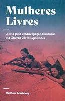 Mulheres Livres: a luta pela emancipação feminina e a Guerra Civil Espanhola