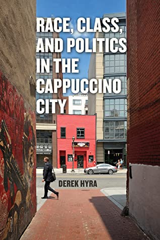 Race, Class, and Politics in the Cappuccino City by Derek S. Hyra