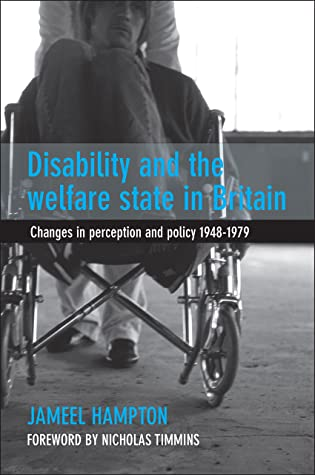 Disability and the Welfare State in Britain: Changes in Perception and Policy 1948-1979