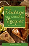 Vintage Old-Fashioned Recipes: Timeless, Memorable and Authentic Recipes: Bring to Life Memories and Traditions