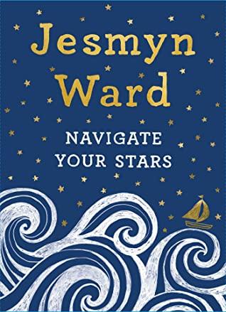 Navigate Your StarsbyJesmyn WardGina Triplett Illustrations