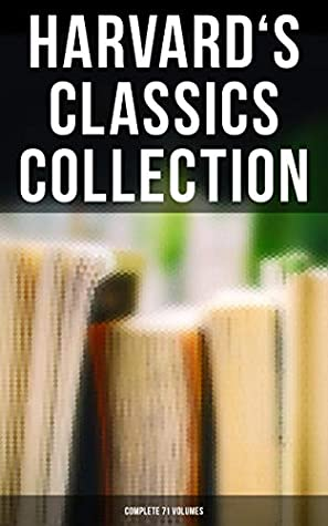 Harvard's Classics Collection: Complete 71 Volumes: The Five Foot Shelf & The Shelf of Fiction - The Classic Literature & The Greatest Works of Fiction from Antics to Modern Age