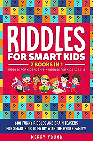 Riddles For Smart Kids: 2 Books in 1 - Riddles For Kids Age 4-8 + Riddles For Kids Age 9-12. 600 Funny Riddles and Brain Teasers for Smart Kids to Enjoy with the Whole Family