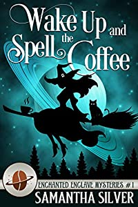 Wake Up and Spell the Coffee (Enchanted Enclave Mystery #1)