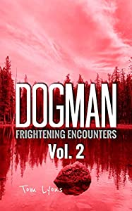 Dogman Frightening Encounters: Volume 2