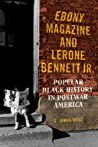 Ebony Magazine and Lerone Bennett Jr.: Popular Black History in Postwar America