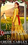 A Feisty Gracious Bride For the Rancher: A Christian Historical Romance Novel