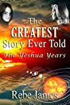 The Greatest Story Ever Told: The Yeshua Years: The Yeshua Years