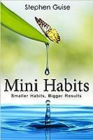 Mini Habits: Smaller Habits, Bigger Results (Mini Habits, #1)