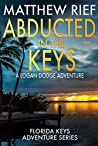 Abducted in the Keys: A Logan Dodge Adventure (Florida Keys Adventure Series, #9)