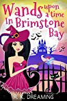 Wands Upon A Time In Brimstone Bay (Witches Of Brimstone Bay Book 2)