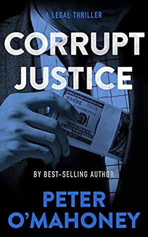 Corrupt Justice: A Legal Thriller