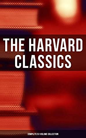 The Harvard Classics: Complete 51-Volume Collection: The Greatest Works of World Literature