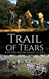 Trail of Tears: A History from Beginning to End