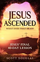 Jesus Ascended. What Does That Mean?