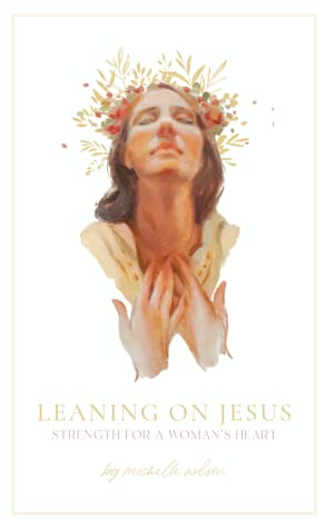 Leaning on Jesus: Strength for a Woman's Heart