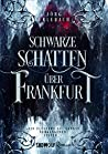Schwarze Schatten über Frankfurt (Band 1) (Frankfurt-Saga)