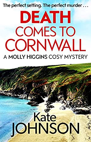 Death Comes to Cornwall: The most gripping cozy mystery to curl up with this year (A Molly Higgins mystery)