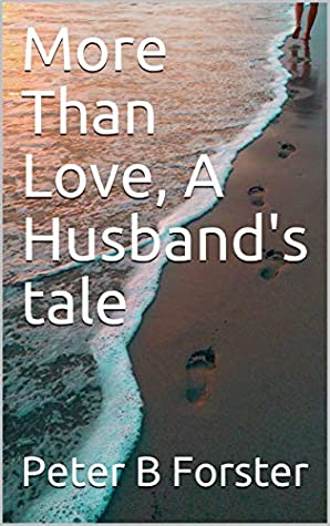 Download More Than Love A Husbands Tale By Peter B Forster