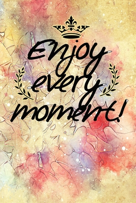 enjoy every moment motivational quote on pretty colorful scrapbook