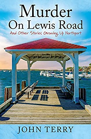Murder On Lewis Road: And Other Stories Growing Up Northport