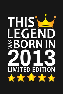 This Legend Was Born In 2013 Limited Edition: Happy 7th Birthday 7 Year Old Birthday Gift