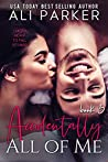 Accidentally All Of Me Book 3