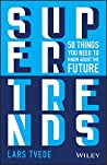 Supertrends: 50 Things you Need to Know About the Future