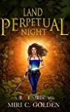 Land of Perpetual Night by Miri C. Golden