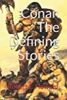 Conan, The Defining Stories by Robert E. Howard