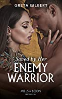 Saved By Her Enemy Warrior (Mills & Boon Historical)